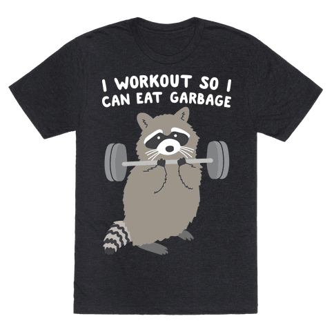 I Workout So I Can Eat Garbage T-Shirt - Heathered Black