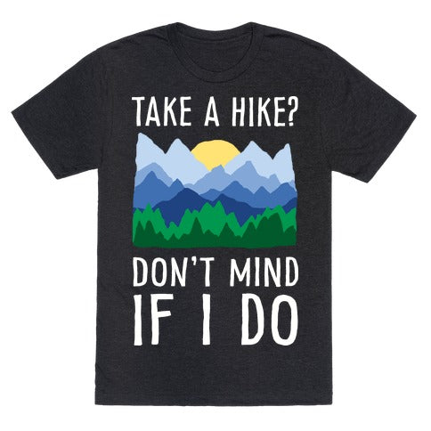 Take A Hike Don't Mind If I Do T-Shirt - Heathered Black