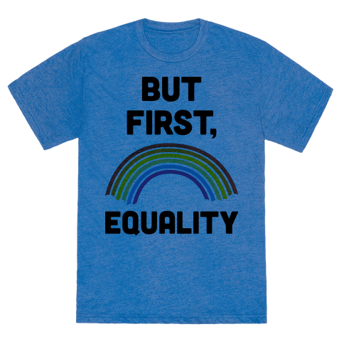 But First, Equality T-Shirt - Heathered Blue