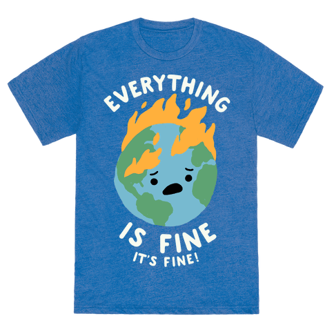 Everything Is Fine It's Fine T-Shirt - Heathered Blue