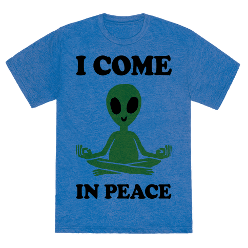 I Come In Peace T-Shirt -