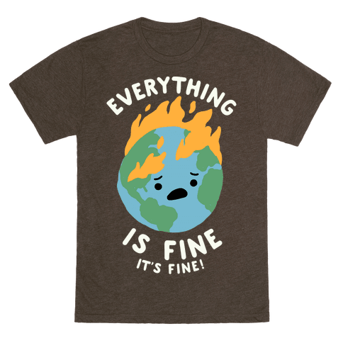 Everything Is Fine It's Fine T-Shirt - Heathered Dark Brown