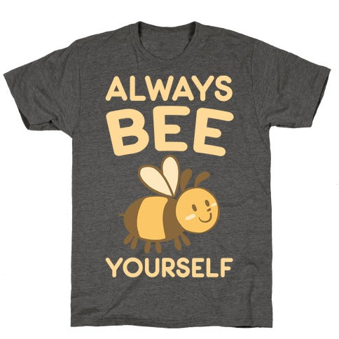 Always Bee Yourself T-Shirt - Heathered Gray