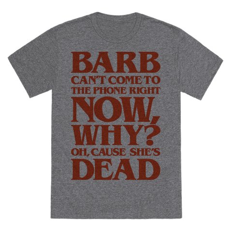 Barb Can't Come To The Phone Right Now Parody T-Shirt - Heathered Gray