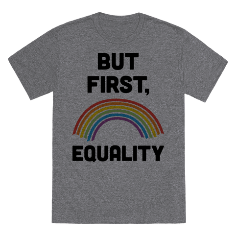 But First, Equality T-Shirt - Heathered Gray