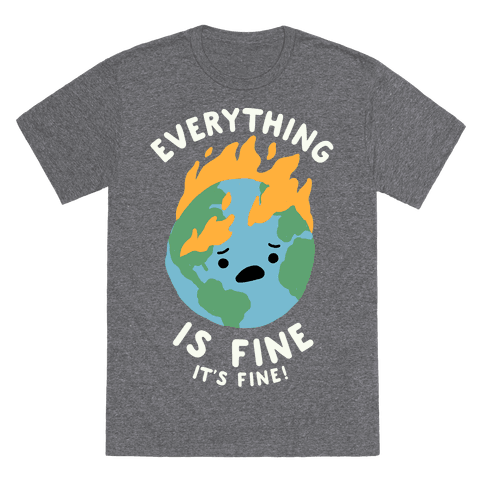 Everything Is Fine It's Fine T-Shirt - Heathered Gray