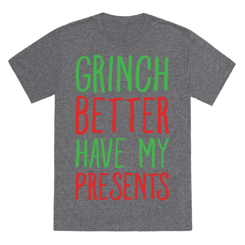 Grinch Better Have My Presents Parody T-Shirt - Heathered Gray