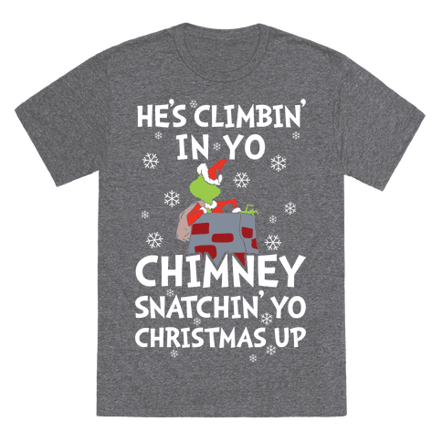 He's Climbin' In Yo Chimney T-Shirt - Heathered Gray
