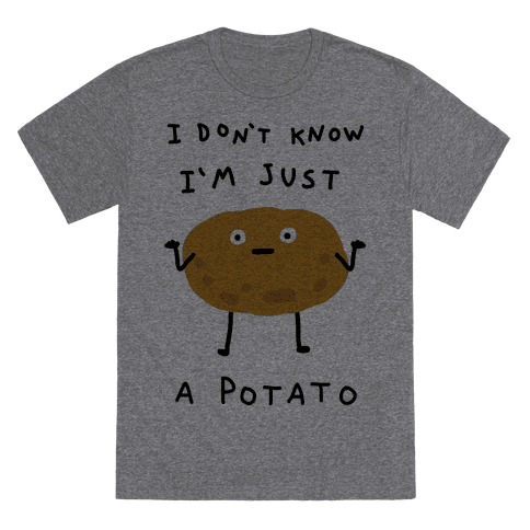 I Don't Know I'm Just A Potato T-Shirt - Heathered Gray