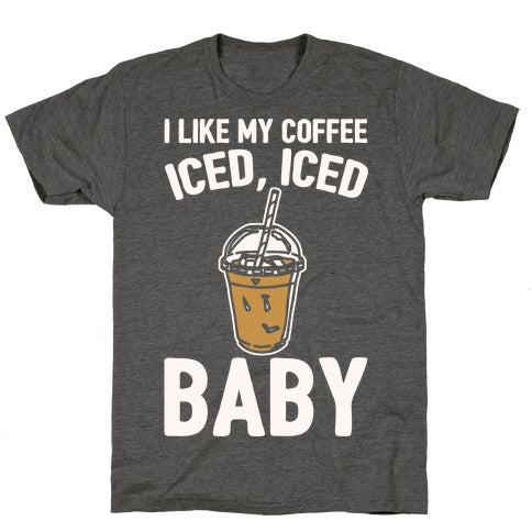 I Like My Coffee Iced Iced Baby (Parody) T-Shirt - Heathered Gray