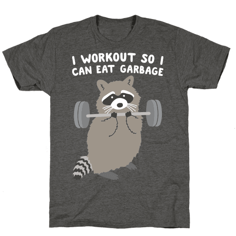 I Workout So I Can Eat Garbage T-Shirt - Heathered Gray