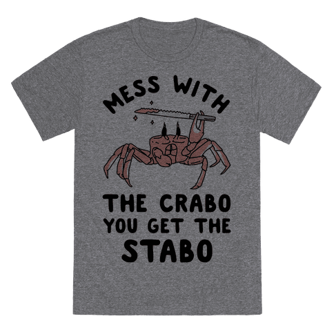 Mess With The Crabo You Get The Stabo T-Shirt - Heathered Gray