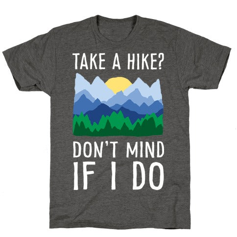Take A Hike Don't Mind If I Do T-Shirt