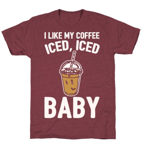 I Like My Coffee Iced Iced Baby (Parody) T-Shirt - Heathered Maroon