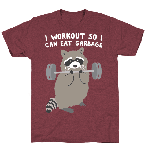 I Workout So I Can Eat Garbage T-Shirt - Heathered Maroon