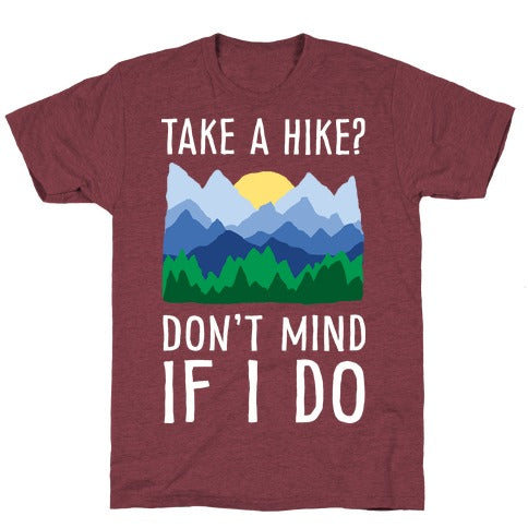 Take A Hike Don't Mind If I Do T-Shirt - Heathered Maroon