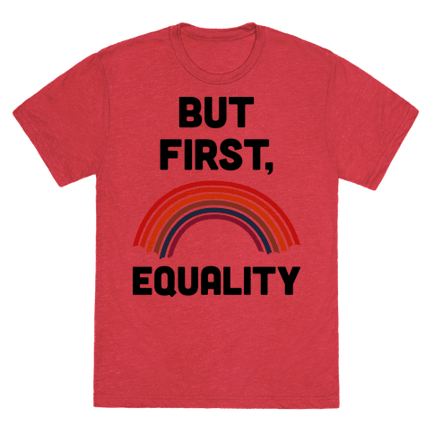 But First, Equality T-Shirt - Heathered Red