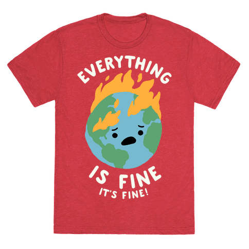 Everything Is Fine It's Fine T-Shirt - Heathered Red