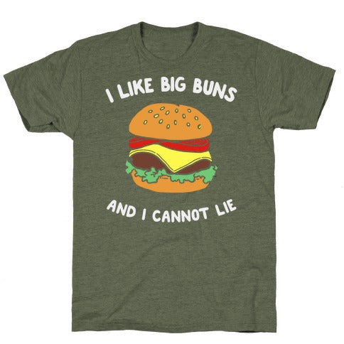 I Like Big Buns And I Cannot Lie T-Shirt - Moss