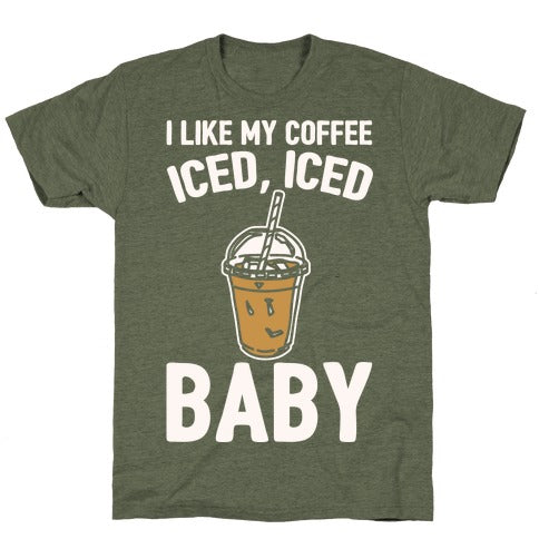 I Like My Coffee Iced Iced Baby (Parody) T-Shirt - Moss