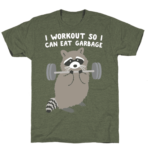 I Workout So I Can Eat Garbage T-Shirt - Moss