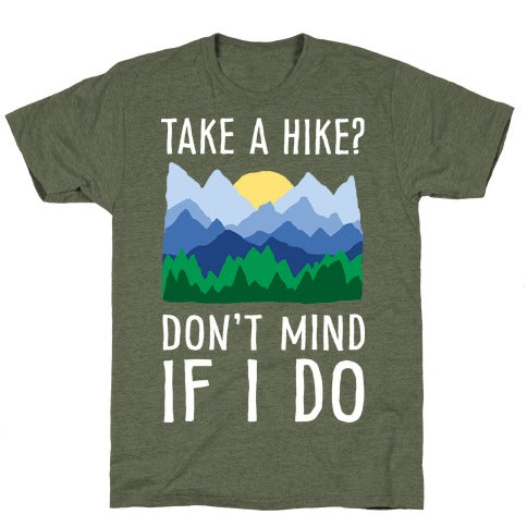 Take A Hike Don't Mind If I Do T-Shirt - Moss