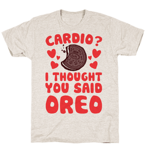 Cardio? I Thought You Said Oreo T-Shirt - Oatmeal