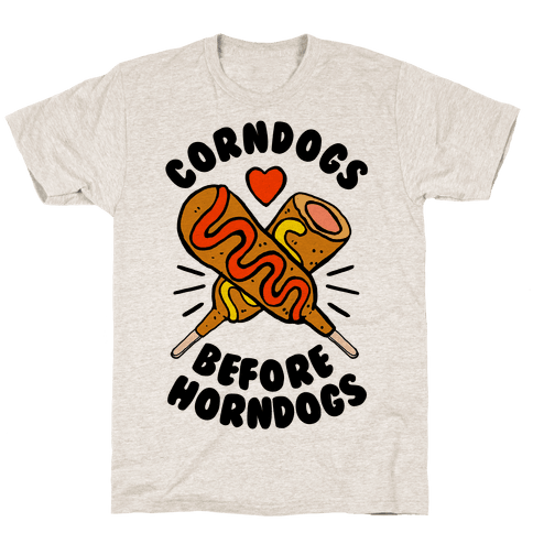 Corndogs Before Horndogs T-Shirt - Oatmeal