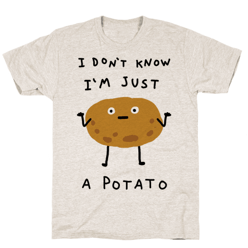 I Don't Know I'm Just A Potato T-Shirt - Oatmeal