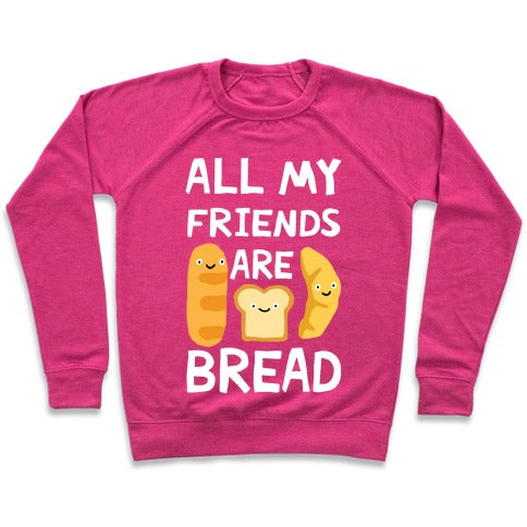All Of My Friends Are Bread Sweatshirt - Deep Pink