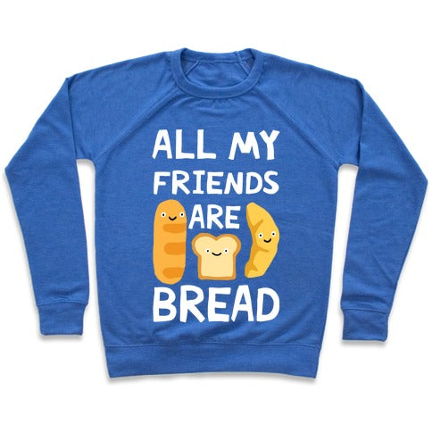 All Of My Friends Are Bread Sweatshirt - Heathered Blue