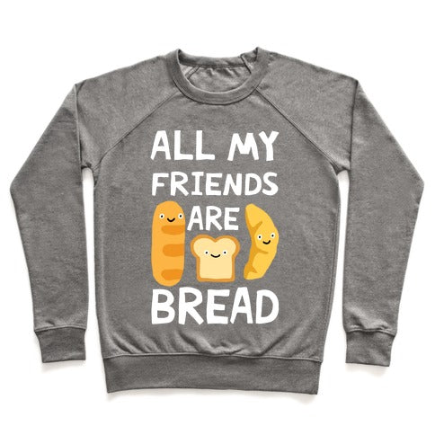 All Of My Friends Are Bread Sweatshirt - Heathered Gray
