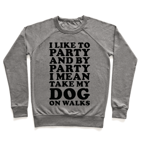By Party I Mean Take My Dog On Walks Sweatshirt - Heathered Gray