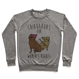 Chihuahuas For Women's Rights Sweatshirt - Heathered Gray