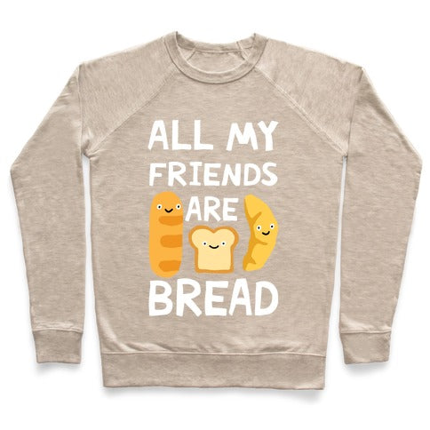 All Of My Friends Are Bread Sweatshirt - Heathered Oatmeal
