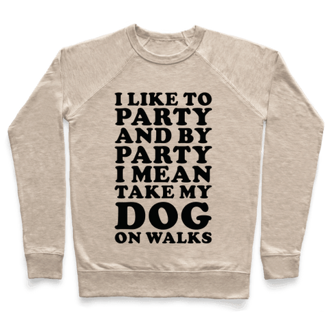 By Party I Mean Take My Dog On Walks Sweatshirt - Oatmeal