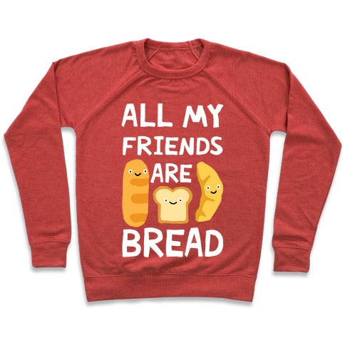 All Of My Friends Are Bread Sweatshirt - Heathered Red