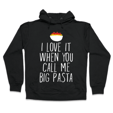 I Love It When You Call Me Big Pasta Hoodie - Black