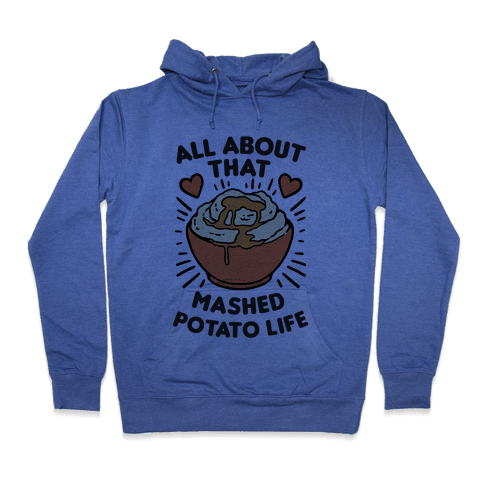 All About That Mashed Potato Life Hoodie - Heathered Blue
