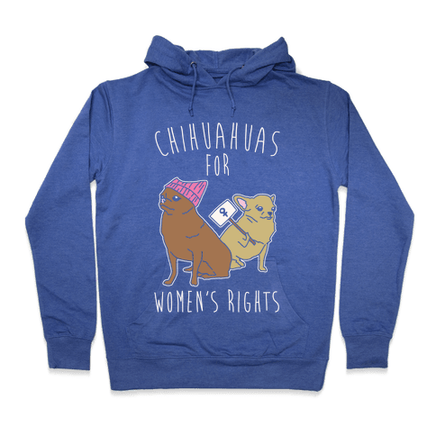 Chihuahuas For Women's Rights Hoodie - Heathered Blue