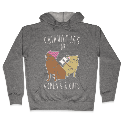 Chihuahuas For Women's Rights Hoodie - Heathered Gray