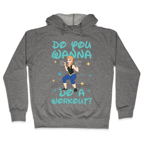 Do You Wanna Do A Workout (Princess Parody) Hoodie - Heathered Gray