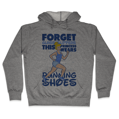 Forget Glass Slippers This Princess Wears Running Shoes Hoodie - Heathered Gray