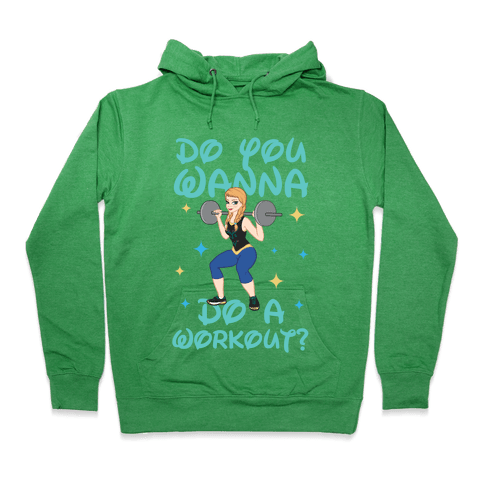 Do You Wanna Do A Workout (Princess Parody) Hoodie - Heathered Kelly