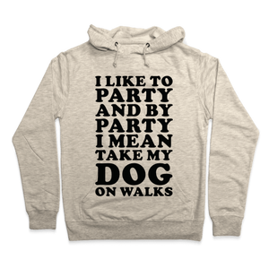 By Party I Mean Take My Dog On Walks Hoodie - Oatmeal