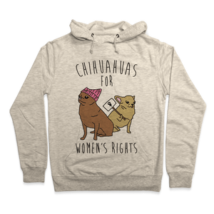 Chihuahuas For Women's Rights Hoodie - Heathered Oatmeal