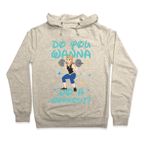 Do You Wanna Do A Workout (Princess Parody) Hoodie - Heathered Oatmeal
