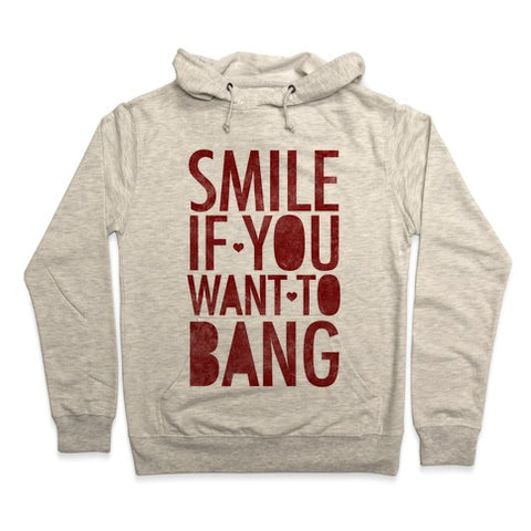 Smile If You Want To Bang Hoodie - Heathered Oatmeal