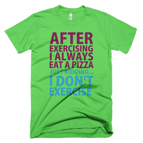 After Exercising I Always Eat A Pizza T-Shirt - Grass
