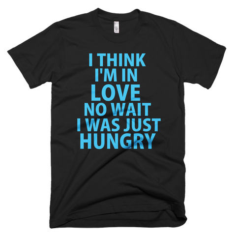 I Think I'm In Love No, Wait I Was Just Hungry (Blue Text) T-Shirt (Black)